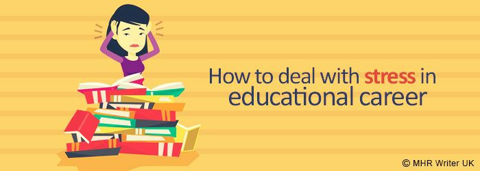 How to Deal With Stress in Educational Career