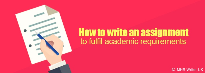 How to Write an Assignment to Fulfil Academic Requirements
